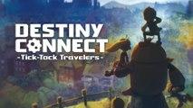 Destiny Connect: Tick-Tock Travelers - Trailer d'annonce Europe