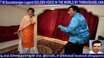 T M Soundararajan Legend GOLDEN VOICE IN THE WORLD BY THIRAVIDASELVAN  & singapore MGR & singapore  Sivaji