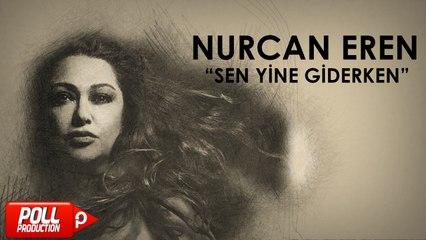 Nurcan Eren - Sen Yine Giderken - (Official Audio)