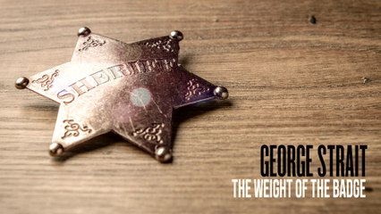 George Strait - The Weight Of The Badge