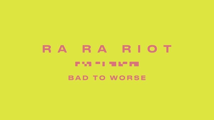 Ra Ra Riot - Bad To Worse