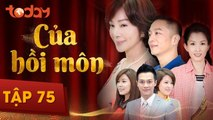 Của Hồi Môn - Tập 75 Full - Phim Bộ Tình Cảm Hay 2018 | TodayTV