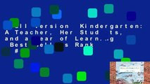 Full version  Kindergarten: A Teacher, Her Students, and a Year of Learning  Best Sellers Rank : #1