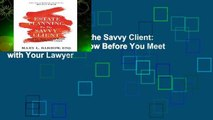 Estate Planning for the Savvy Client: What You Need to Know Before You Meet with Your Lawyer