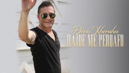 Devis Xherahu - Hajde Me Perqafo (Official Video HD)