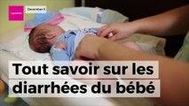 Diarrhées de bébé : ne les prenez pas à la légère !