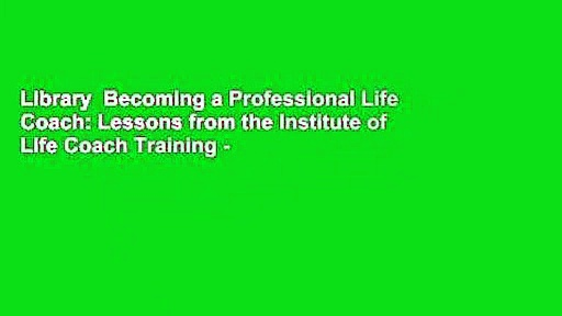 Library  Becoming a Professional Life Coach: Lessons from the Institute of Life Coach Training –