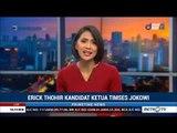 Peluang Erick Thohir Jadi Ketua Timses Jokowi-Ma'ruf