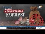 Partai Harus Berantas Korupsi!