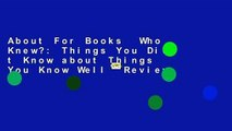 About For Books  Who Knew?: Things You Didn t Know about Things You Know Well  Review
