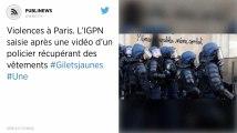 Violences à Paris. L'IGPN saisie après une vidéo d'un policier récupérant des vêtements