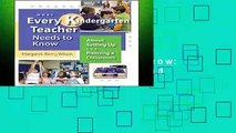 Full E-book  What Every Kindergarten Teacher Needs to Know: About Setting Up and Running a