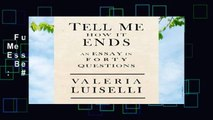 Full E-book  Tell Me How It Ends: An Essay in 40 Questions  Best Sellers Rank : #3