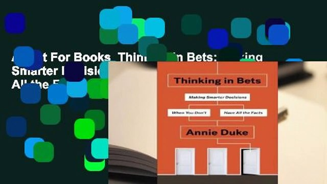 About For Books  Thinking in Bets: Making Smarter Decisions When You Don't Have All the Facts