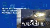 Review  USS Wisconsin Bb-64: The Last Battleship - Amy Waters Yarsinske