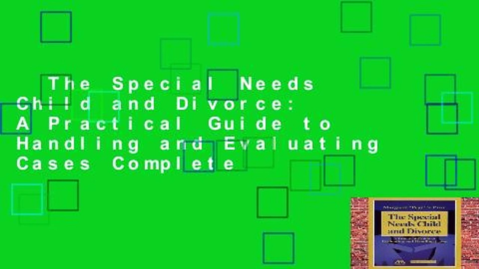 The Special Needs Child and Divorce: A Practical Guide to Handling and Evaluating Cases Complete