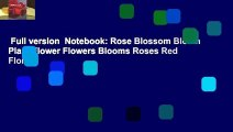Full version  Notebook: Rose Blossom Bloom Plant Flower Flowers Blooms Roses Red Florist