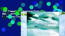 Full E-book  Replacement Parts: The Ethics of Procuring and Replacing Organs in Humans Complete