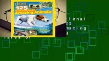 Full version  National Geographic Kids 125 True Stories of Amazing Animals: Inspiring Tales of