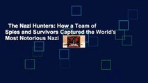 The Nazi Hunters  How a Team of Spies and Survivors Captured the Worlds Most Notorious Nazi