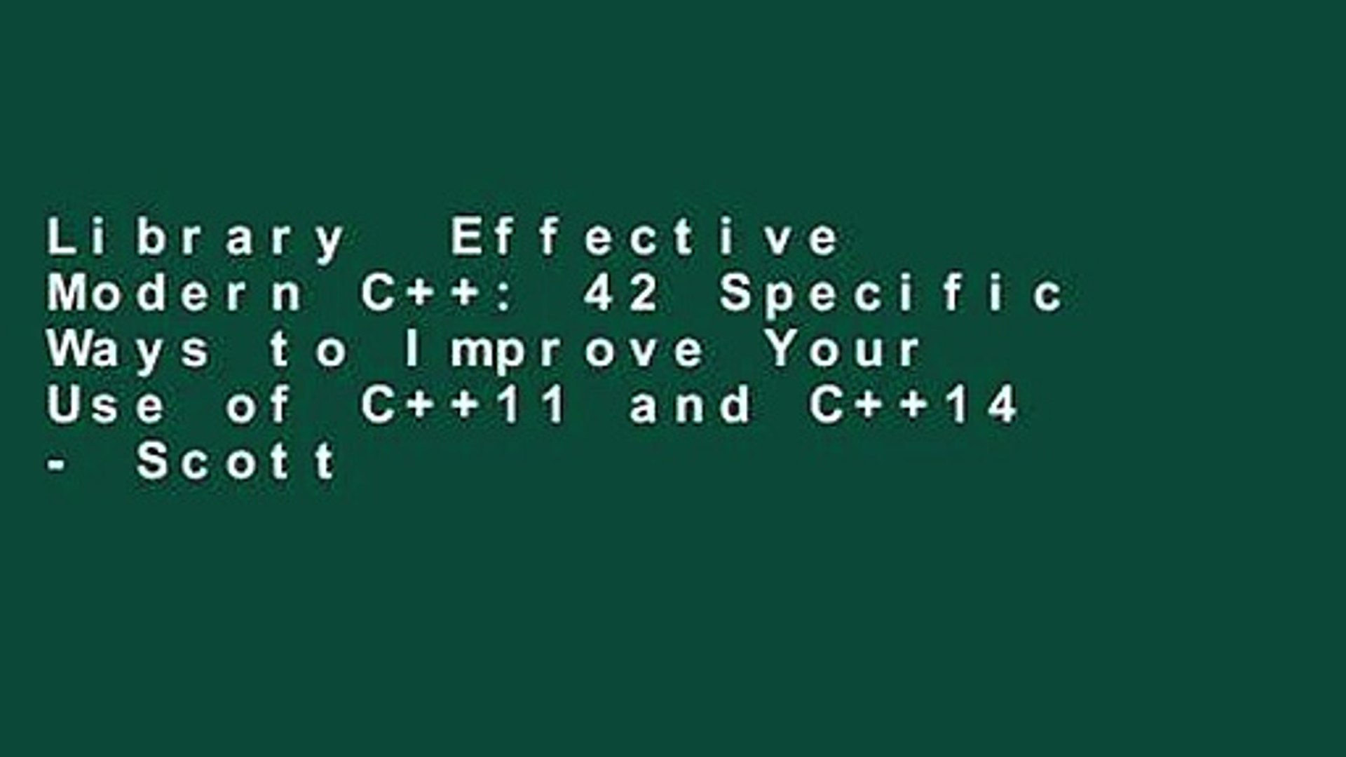Library  Effective Modern C++: 42 Specific Ways to Improve Your Use of C++11 and C++14 - Scott
