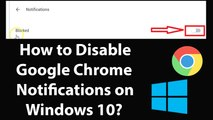How to Disable or Turn -0ff Google Chrome Notifications on Windows 10?
