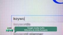 Google recebe multa bilionária da União Europeia