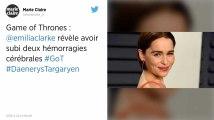 L'actrice Emilia Clarke, Daenerys dans Game of Thrones, a survécu à deux hémorragies cérébrales
