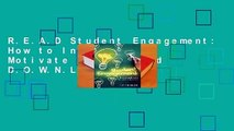 R.E.A.D Student Engagement: How to Inspire and Motivate Every Child D.O.W.N.L.O.A.D