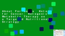 About For Books  Keto for Cancer: Ketogenic Metabolic Therapy as a Targeted Nutritional Strategy