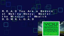 R.E.A.D You Are a Badass at Making Money: Master the Mindset of Wealth D.O.W.N.L.O.A.D