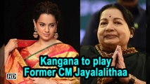 Kangana to play Former CM J. Jayalalithaa in Biopic 'Thalaivi'