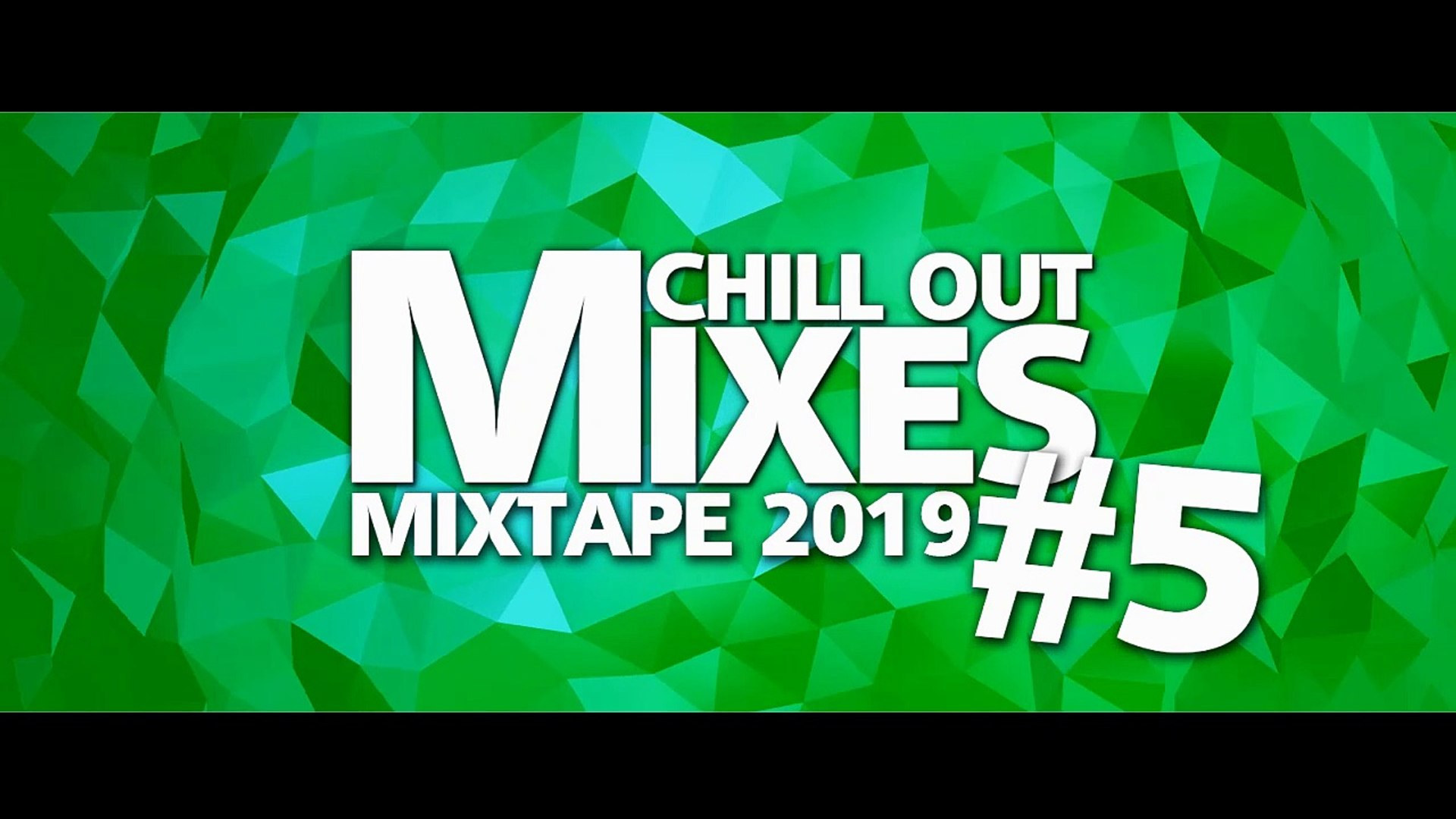 Chill Out Mixes Mixtape 2019 5 Video Dailymotion