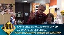 Operação Mesquita (19/03/2019) - Bastidores da participação de Otávio Mesquita em As Aventuras de Poliana | SBT