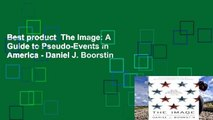 Best product  The Image: A Guide to Pseudo-Events in America - Daniel J. Boorstin