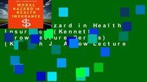 Moral Hazard in Health Insurance (Kenneth Arrow Lecture Series) (Kenneth J. Arrow Lecture
