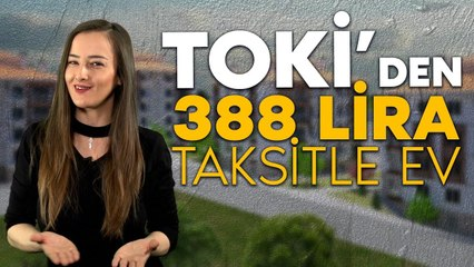 TOKİ'DEN 388 LİRA TAKSİTLE EV