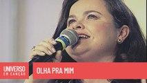 Maria do Rosário - Olha pra mim - (Universo em Canção)