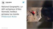 National Geographic. Le défi vertigineux d'Alex Honnold, meilleur grimpeur au monde.