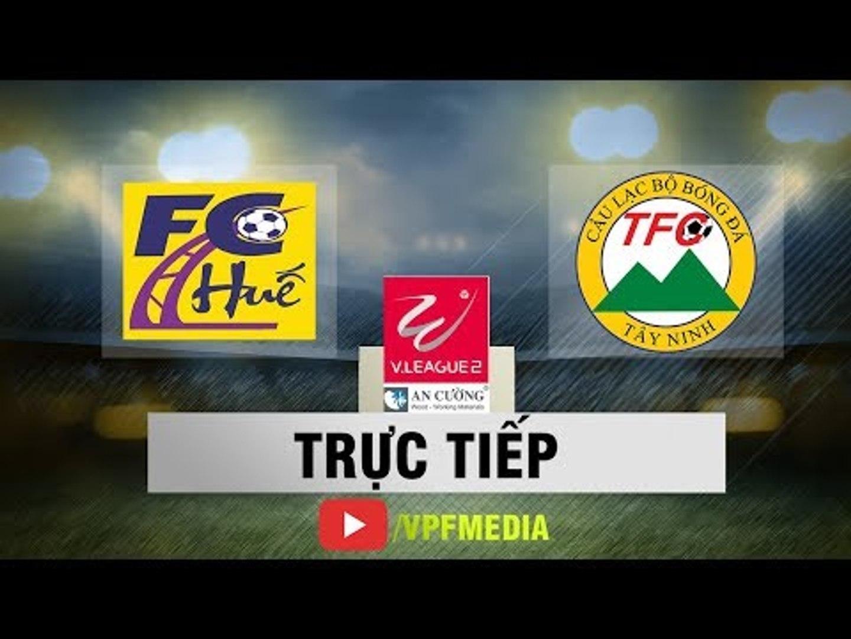 TRỰC TIẾP: Huế vs Tây Ninh | Vòng 17 Giải Hạng Nhất Quốc Gia 2018 | VPF Media
