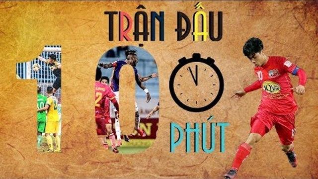 Trận đấu 10 phút | Công Phượng ghi bàn giúp Đội bóng Phố Núi đánh bại CLB Hà Nội tại Pleiku