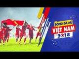 Bóng đá nữ Việt Nam: Tinh thần con cháu Hai Bà  | VFF Channel