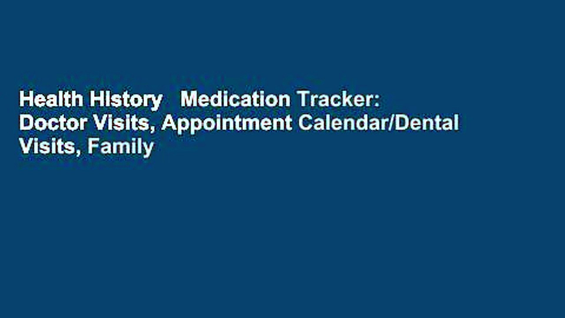 Health History   Medication Tracker: Doctor Visits, Appointment Calendar/Dental Visits, Family