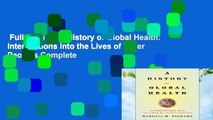 Full version  A History of Global Health: Interventions into the Lives of Other Peoples Complete