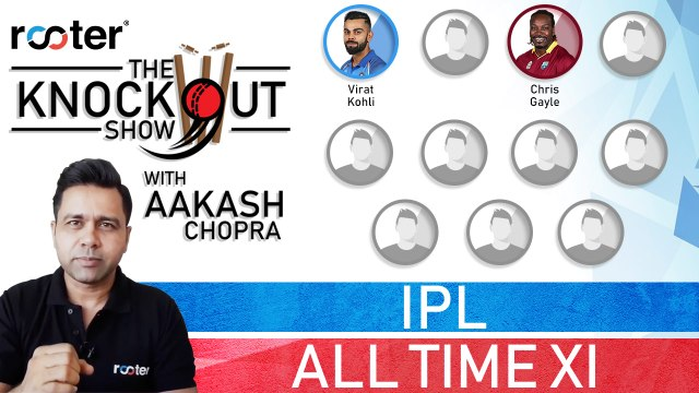 ALL-TIME IPL XI by Aakash Chopra - Rooter presents The Knockout Show
