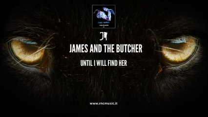 James And The Butcher - Until I Will Find Her