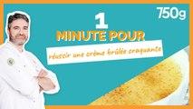 1 min pour... Réussir une crème brûlée parfaitement craquante - 750g