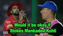 IPL 2019 | Would it be okay if Stokes Mankaded Kohli: Warne