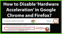 How to Disable Hardware Acceleration in Google Chrome and Firefox?