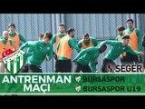 Antrenman Maçı: Bursaspor - Bursaspor U19 1. Yarı